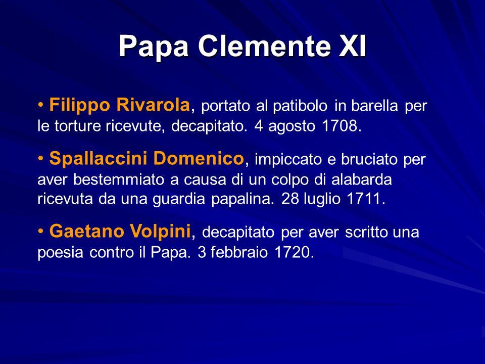 Papa Clemente XI Filippo Rivarola, portato al patibolo in barella per le torture ricevute, decapitato. 4 agosto 1708.