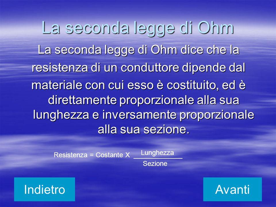 La seconda legge di Ohm La seconda legge di Ohm dice che la