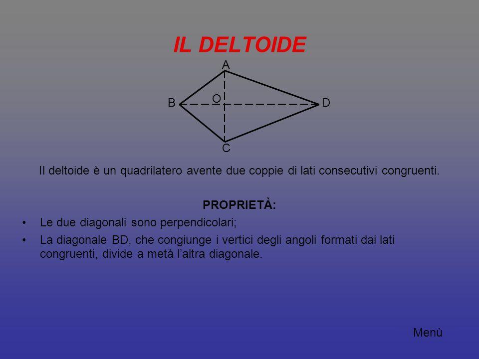 IL DELTOIDE A. O. B. D. C. Il deltoide è un quadrilatero avente due coppie di lati consecutivi congruenti.