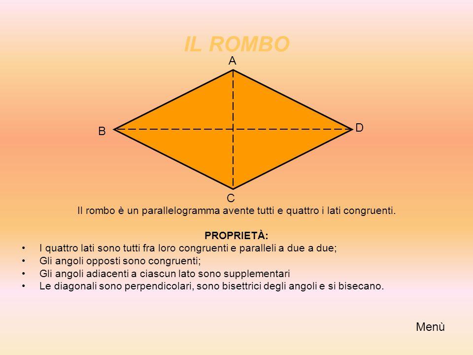 IL ROMBO A. D. B. C. Il rombo è un parallelogramma avente tutti e quattro i lati congruenti. PROPRIETÀ: