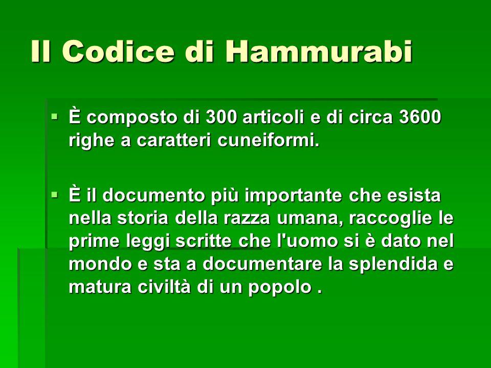 Il Codice di Hammurabi È composto di 300 articoli e di circa 3600 righe a caratteri cuneiformi.