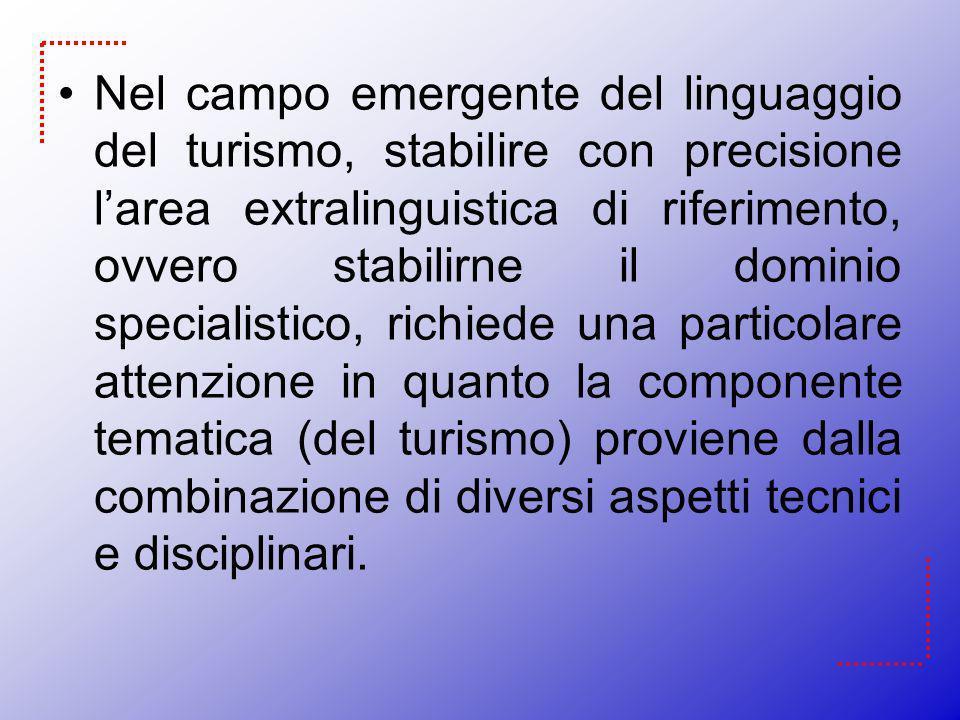 Nel campo emergente del linguaggio del turismo, stabilire con precisione l'area extralinguistica di riferimento, ovvero stabilirne il dominio specialistico, richiede una particolare attenzione in quanto la componente tematica (del turismo) proviene dalla combinazione di diversi aspetti tecnici e disciplinari.