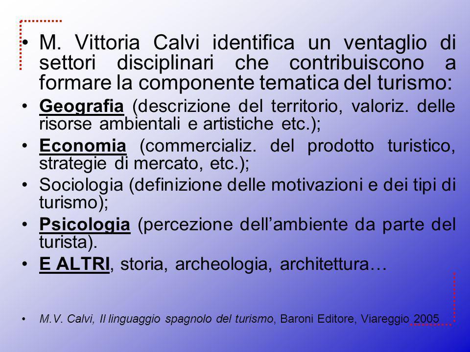M. Vittoria Calvi identifica un ventaglio di settori disciplinari che contribuiscono a formare la componente tematica del turismo:
