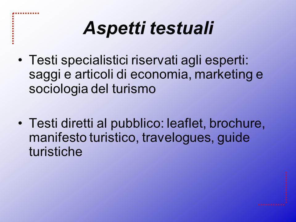 Aspetti testualiTesti specialistici riservati agli esperti: saggi e articoli di economia, marketing e sociologia del turismo.