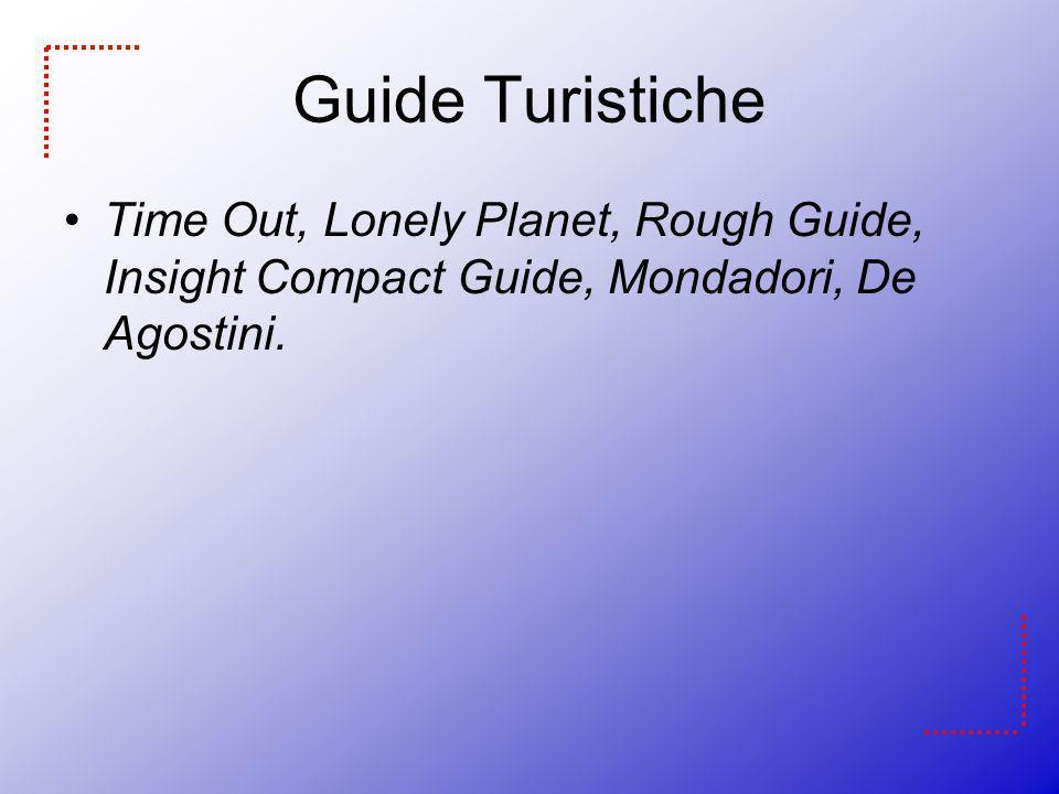 Guide TuristicheTime Out, Lonely Planet, Rough Guide, Insight Compact Guide, Mondadori, De Agostini.