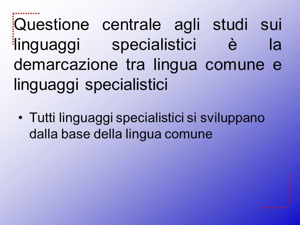 Questione centrale agli studi sui linguaggi specialistici è la demarcazione tra lingua comune e linguaggi specialistici