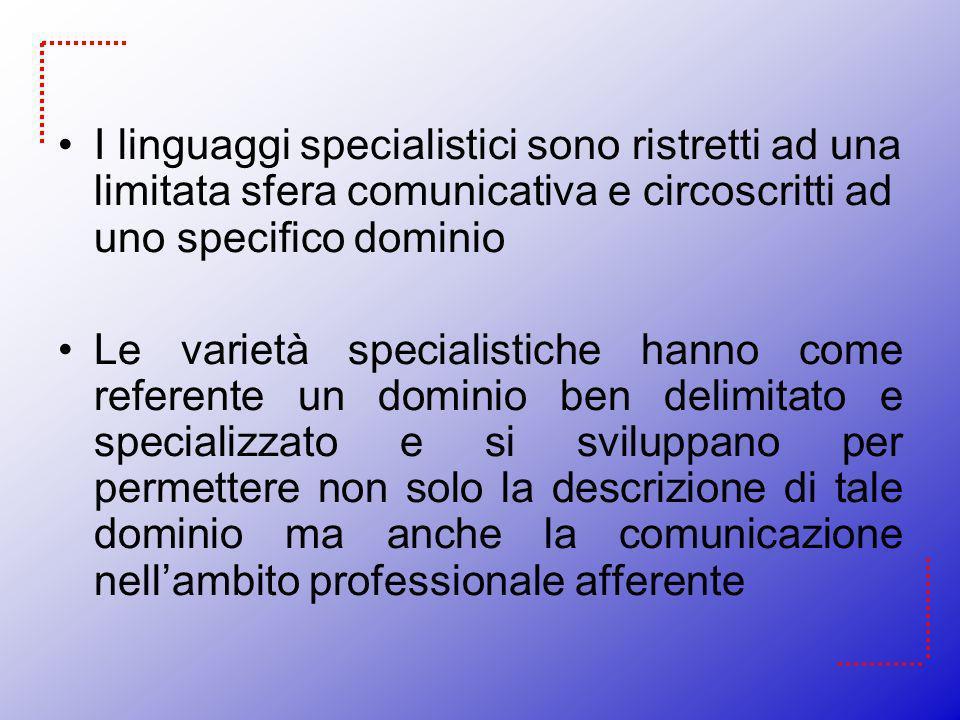 I linguaggi specialistici sono ristretti ad una limitata sfera comunicativa e circoscritti ad uno specifico dominio