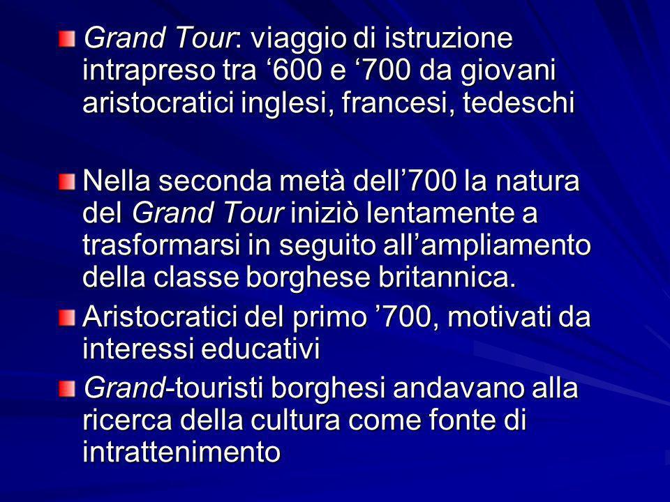 Grand Tour: viaggio di istruzione intrapreso tra '600 e '700 da giovani aristocratici inglesi, francesi, tedeschi