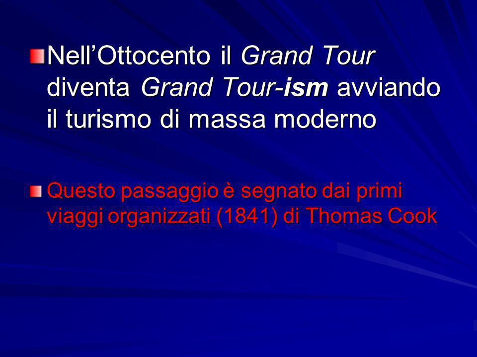 Nell'Ottocento il Grand Tour diventa Grand Tour-ism avviando il turismo di massa moderno