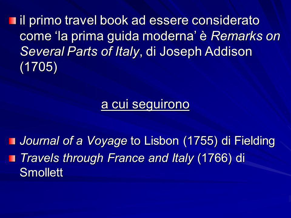 il primo travel book ad essere considerato come 'la prima guida moderna' è Remarks on Several Parts of Italy, di Joseph Addison (1705)