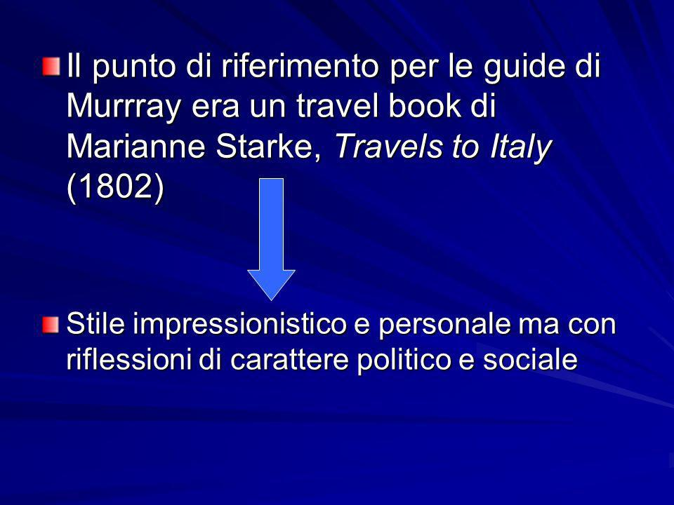 Il punto di riferimento per le guide di Murrray era un travel book di Marianne Starke, Travels to Italy (1802)