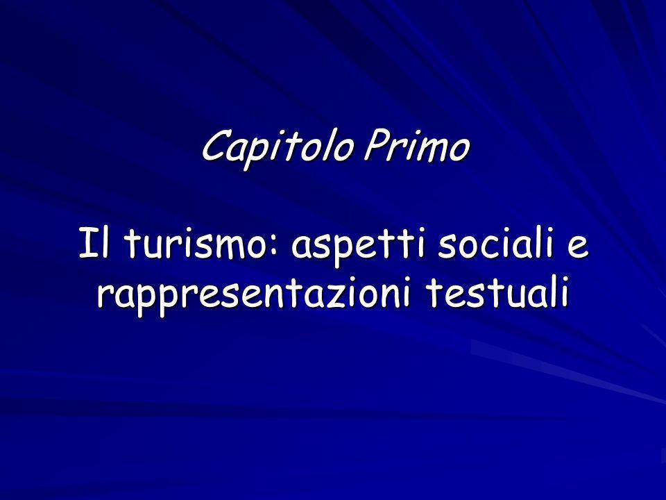 Capitolo Primo Il turismo: aspetti sociali e rappresentazioni testuali