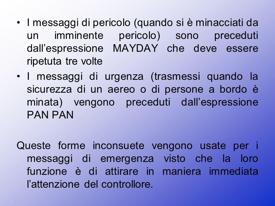 I messaggi di pericolo (quando si è minacciati da un imminente pericolo) sono preceduti dall'espressione MAYDAY che deve essere ripetuta tre volte