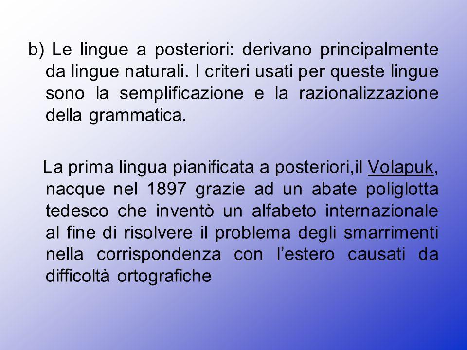 b) Le lingue a posteriori: derivano principalmente da lingue naturali