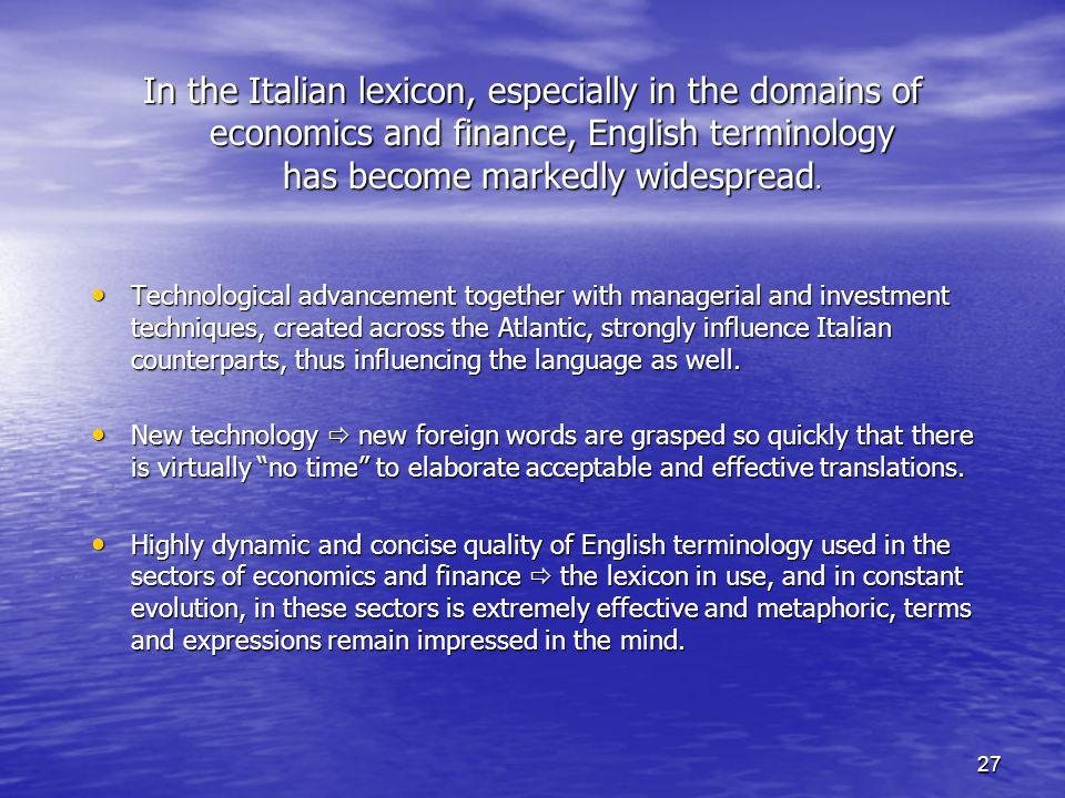 In the Italian lexicon, especially in the domains of economics and finance, English terminology has become markedly widespread.