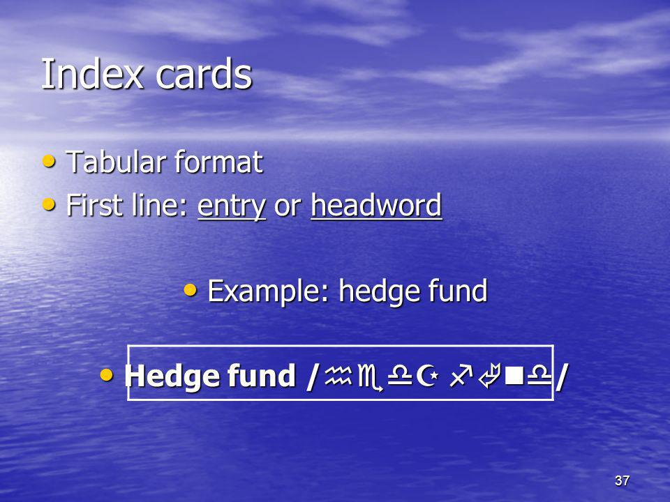 Index cards Tabular format First line: entry or headword