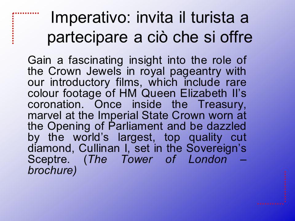 Imperativo: invita il turista a partecipare a ciò che si offre