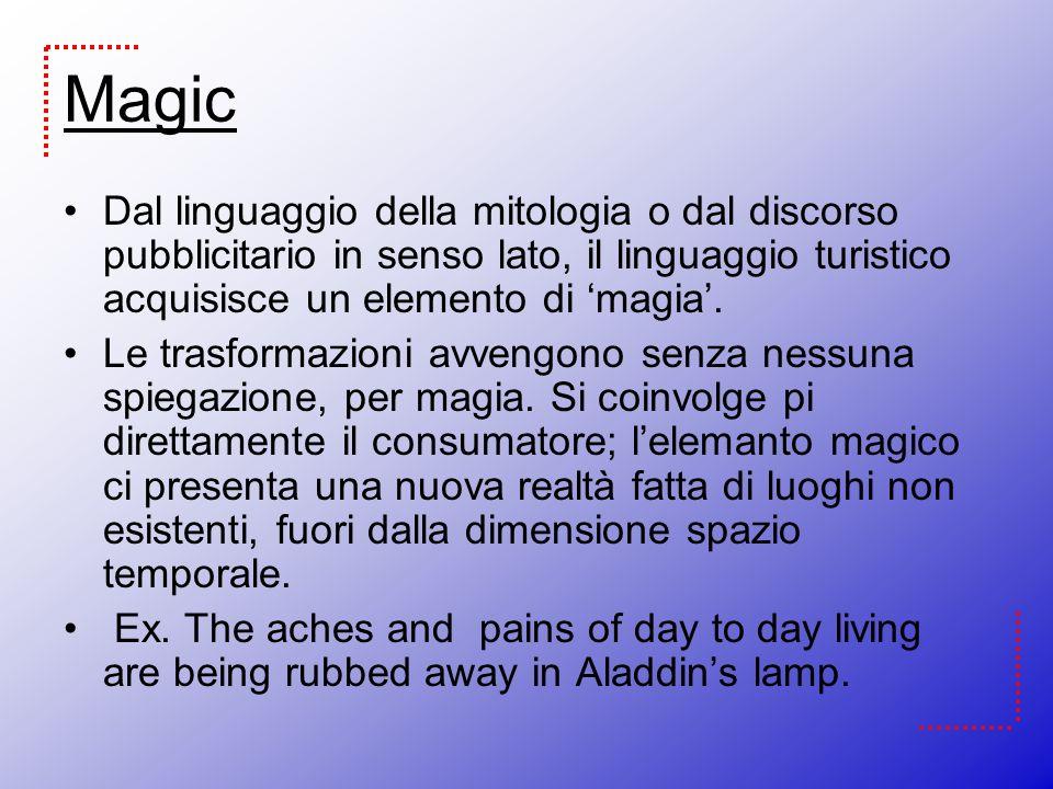 Magic Dal linguaggio della mitologia o dal discorso pubblicitario in senso lato, il linguaggio turistico acquisisce un elemento di 'magia'.