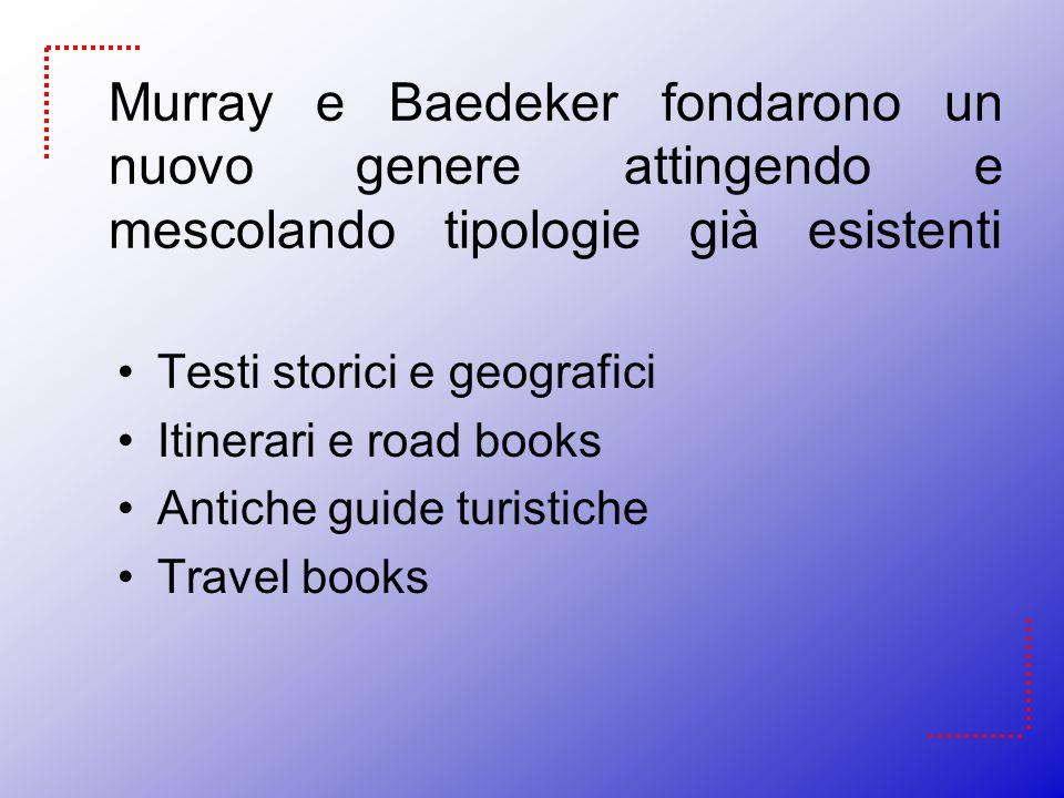 Murray e Baedeker fondarono un nuovo genere attingendo e mescolando tipologie già esistenti
