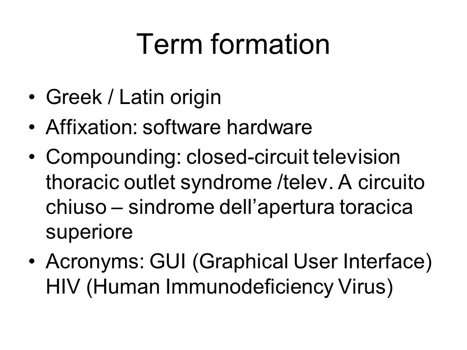 Term formation Greek / Latin origin Affixation: software hardware