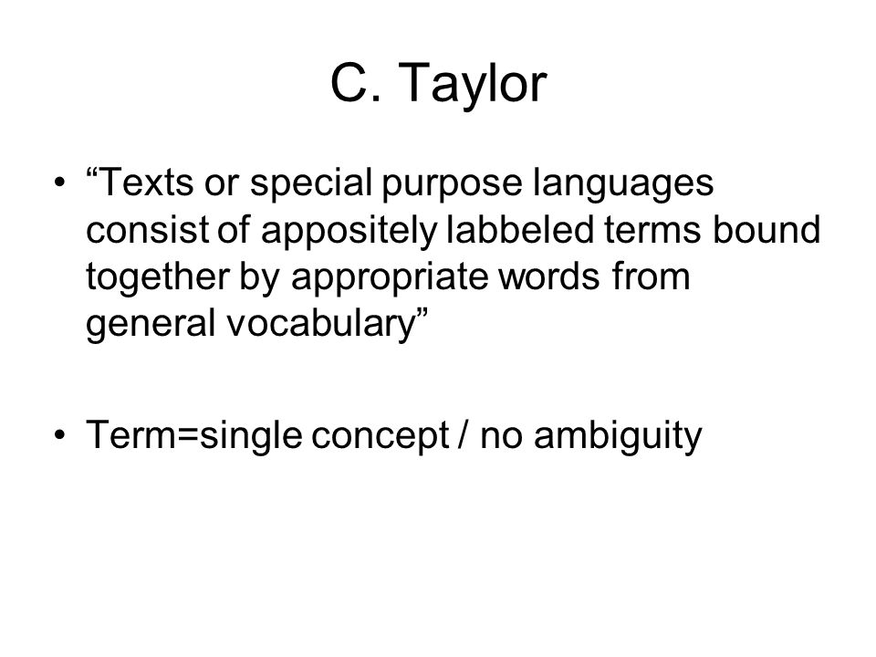C. Taylor Texts or special purpose languages consist of appositely labbeled terms bound together by appropriate words from general vocabulary