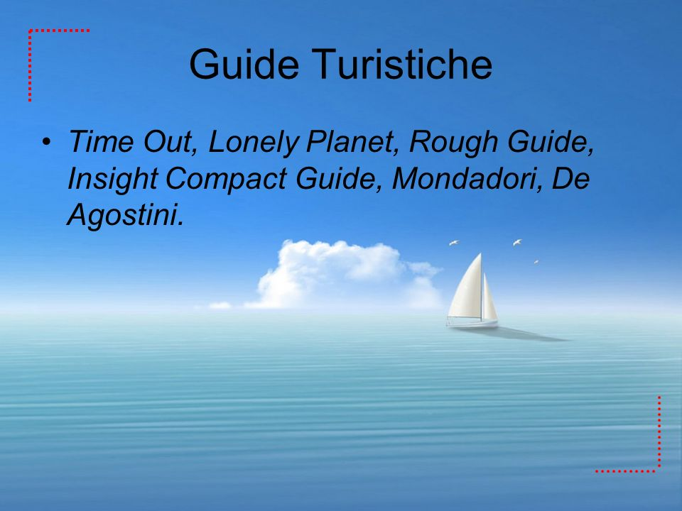 Guide Turistiche Time Out, Lonely Planet, Rough Guide, Insight Compact Guide, Mondadori, De Agostini.