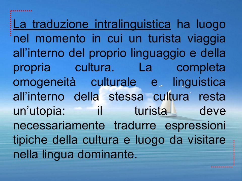 La traduzione intralinguistica ha luogo nel momento in cui un turista viaggia all'interno del proprio linguaggio e della propria cultura.