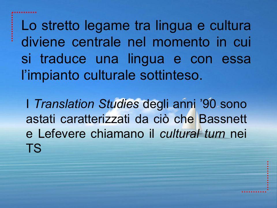 Lo stretto legame tra lingua e cultura diviene centrale nel momento in cui si traduce una lingua e con essa l'impianto culturale sottinteso.