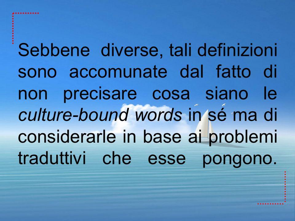 Sebbene diverse, tali definizioni sono accomunate dal fatto di non precisare cosa siano le culture-bound words in sé ma di considerarle in base ai problemi traduttivi che esse pongono.