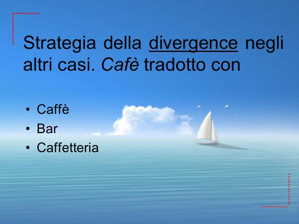 Strategia della divergence negli altri casi. Cafè tradotto con
