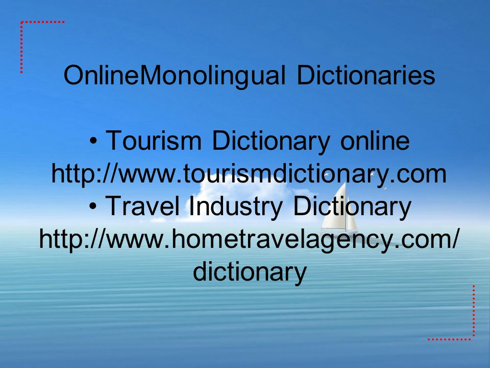 OnlineMonolingual Dictionaries • Tourism Dictionary online http://www