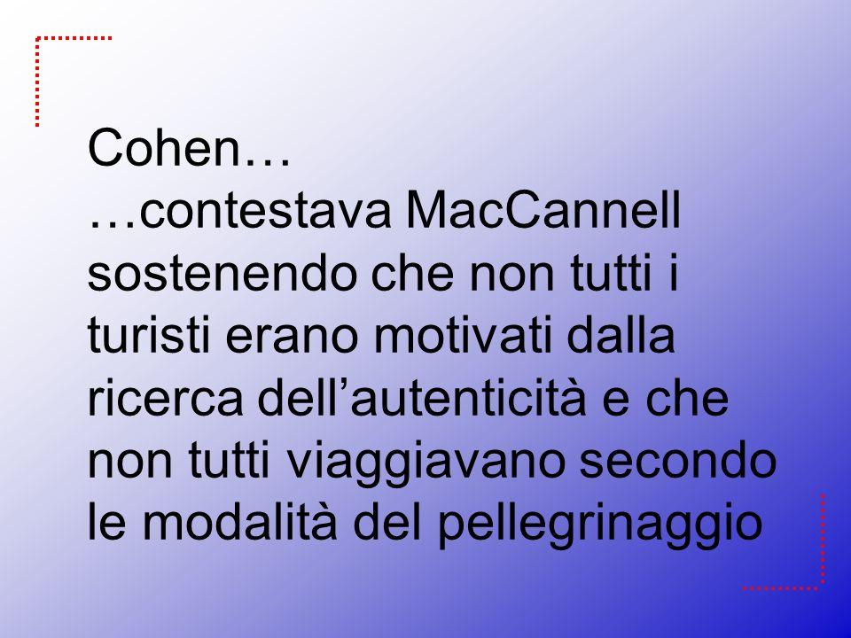 Cohen… …contestava MacCannell sostenendo che non tutti i turisti erano motivati dalla ricerca dell'autenticità e che non tutti viaggiavano secondo le modalità del pellegrinaggio