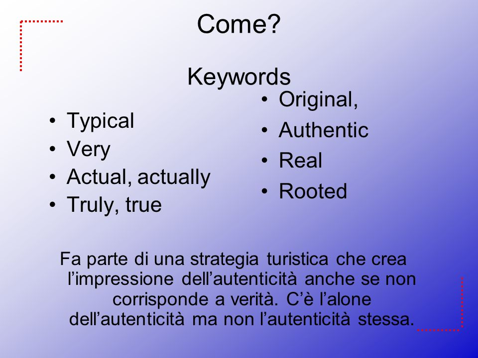 Come Keywords Original, Authentic Typical Real Very Rooted