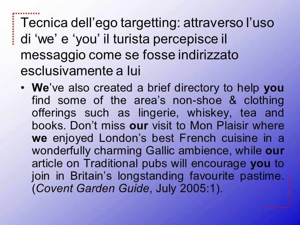 Tecnica dell'ego targetting: attraverso l'uso di 'we' e 'you' il turista percepisce il messaggio come se fosse indirizzato esclusivamente a lui