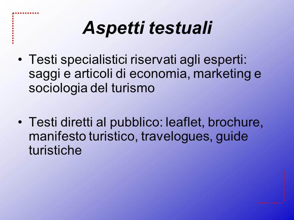 Aspetti testuali Testi specialistici riservati agli esperti: saggi e articoli di economia, marketing e sociologia del turismo.