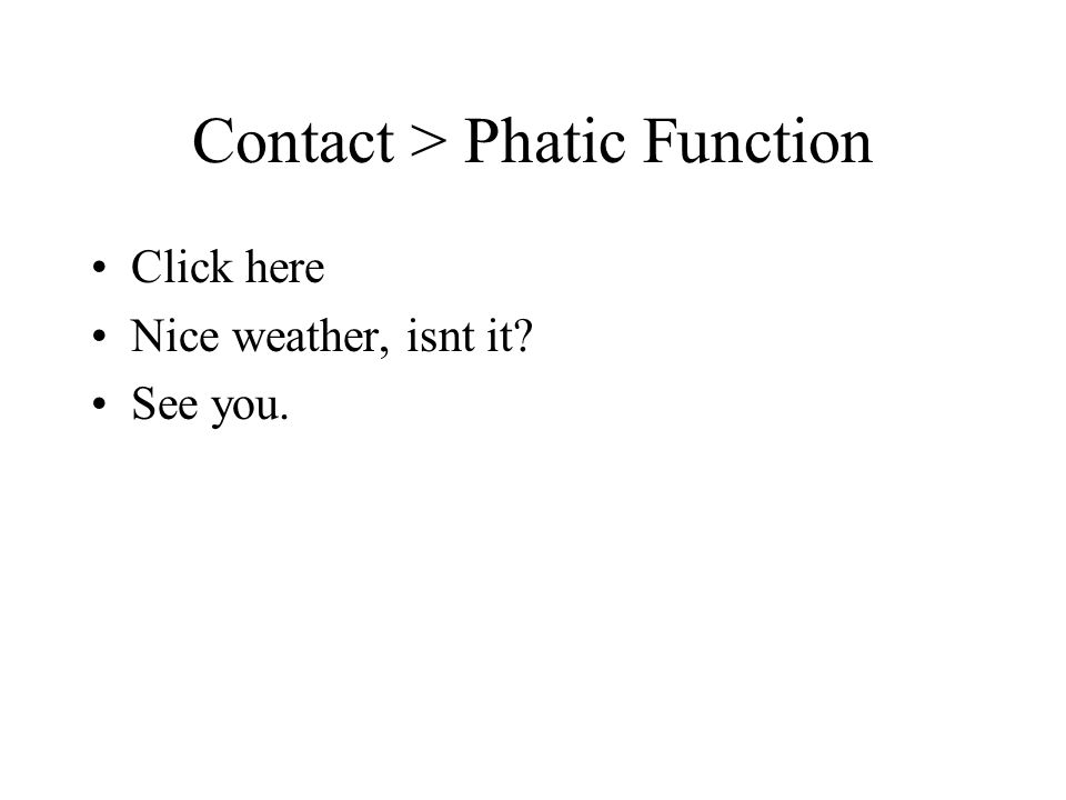 Contact > Phatic Function
