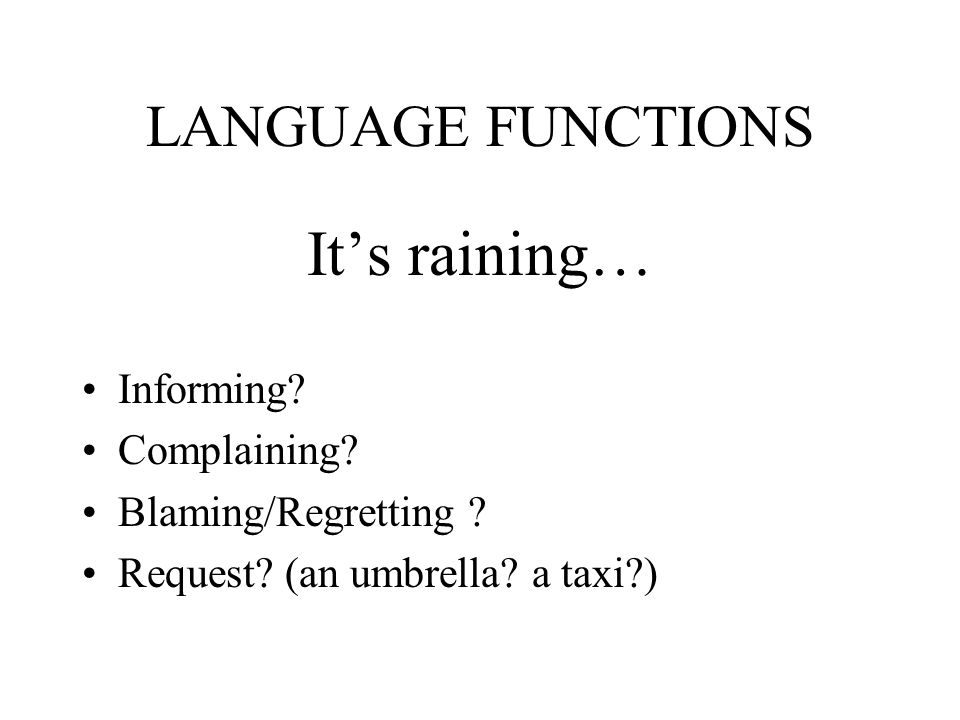 It's raining… LANGUAGE FUNCTIONS Informing Complaining