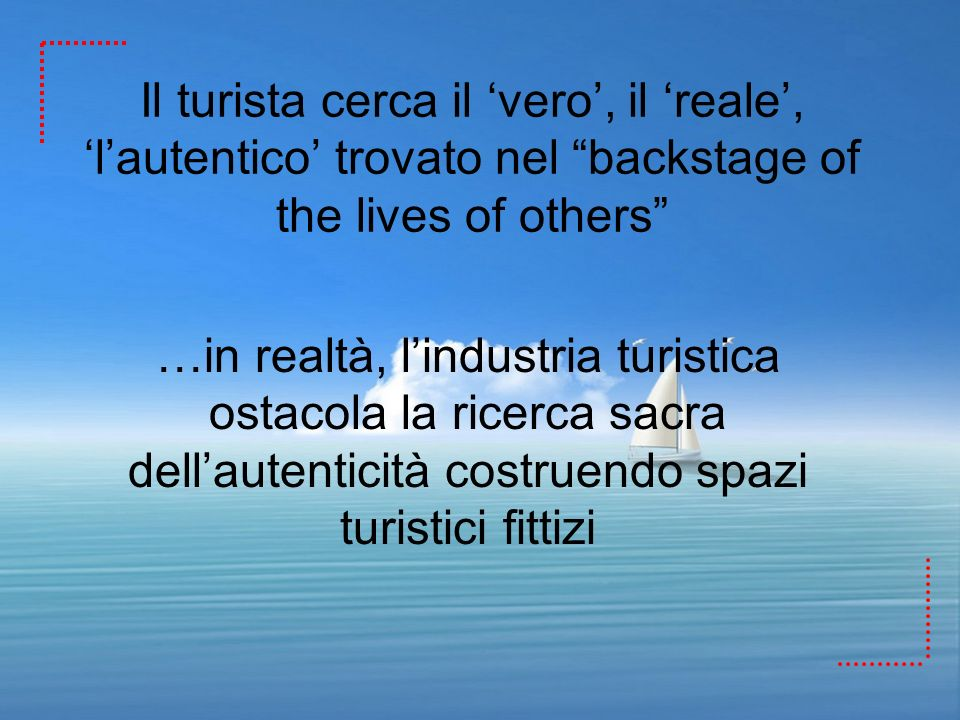 Il turista cerca il 'vero', il 'reale', 'l'autentico' trovato nel backstage of the lives of others