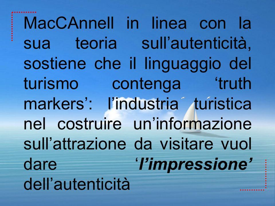 MacCAnnell in linea con la sua teoria sull'autenticità, sostiene che il linguaggio del turismo contenga 'truth markers': l'industria turistica nel costruire un'informazione sull'attrazione da visitare vuol dare 'l'impressione' dell'autenticità