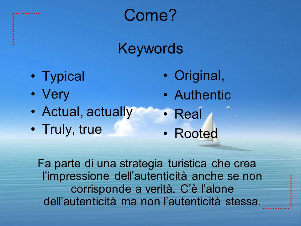 Come Keywords Original, Typical Authentic Very Actual, actually Real