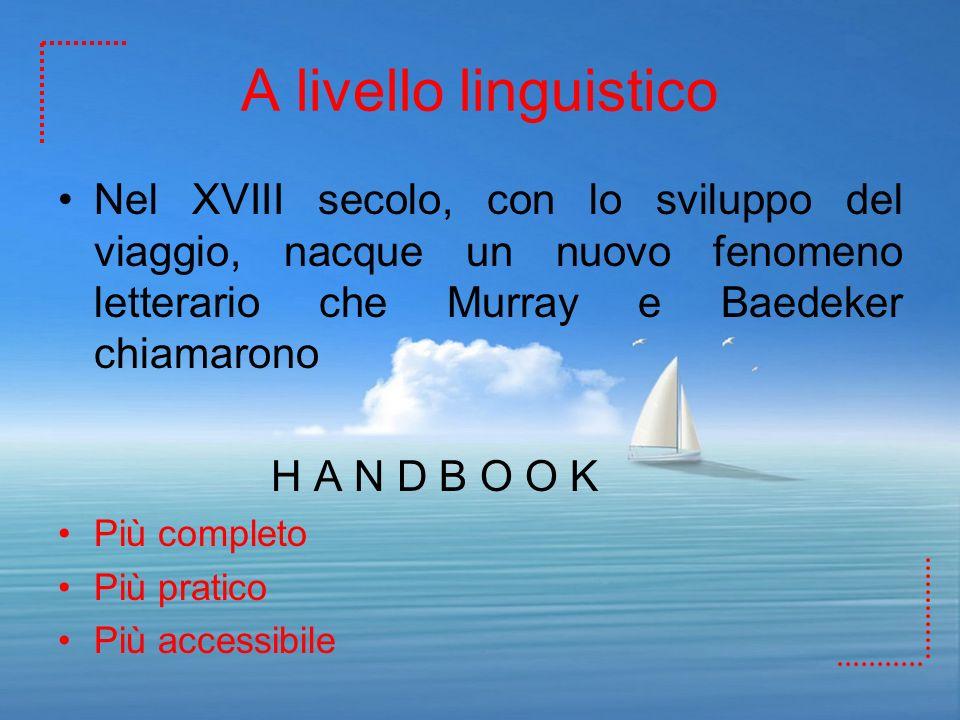 A livello linguistico Nel XVIII secolo, con lo sviluppo del viaggio, nacque un nuovo fenomeno letterario che Murray e Baedeker chiamarono.