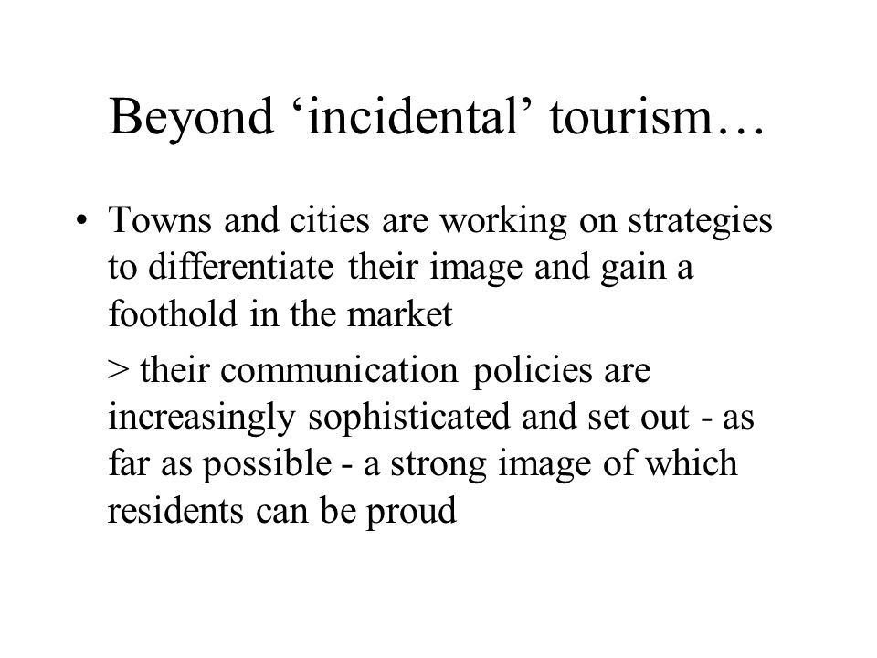 Beyond 'incidental' tourism…