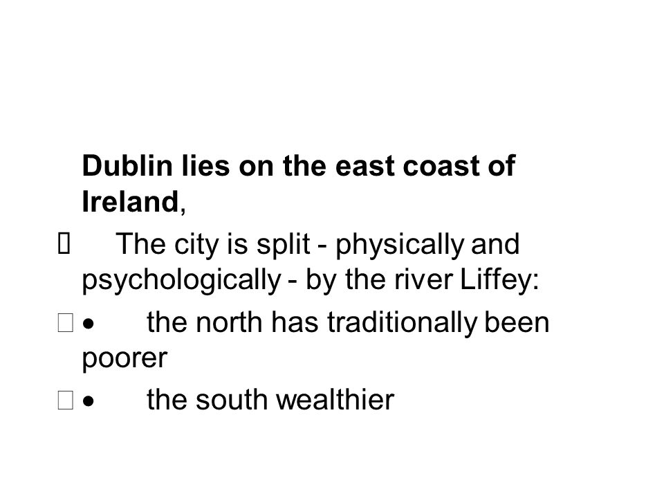 Dublin lies on the east coast of Ireland,
