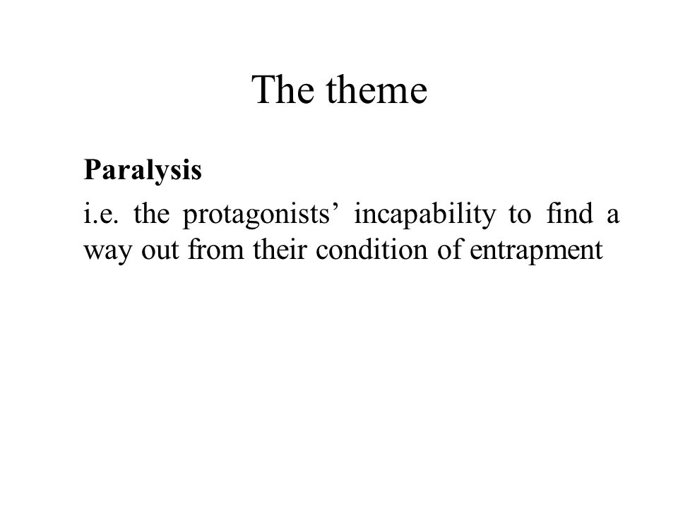 The theme Paralysis. i.e.