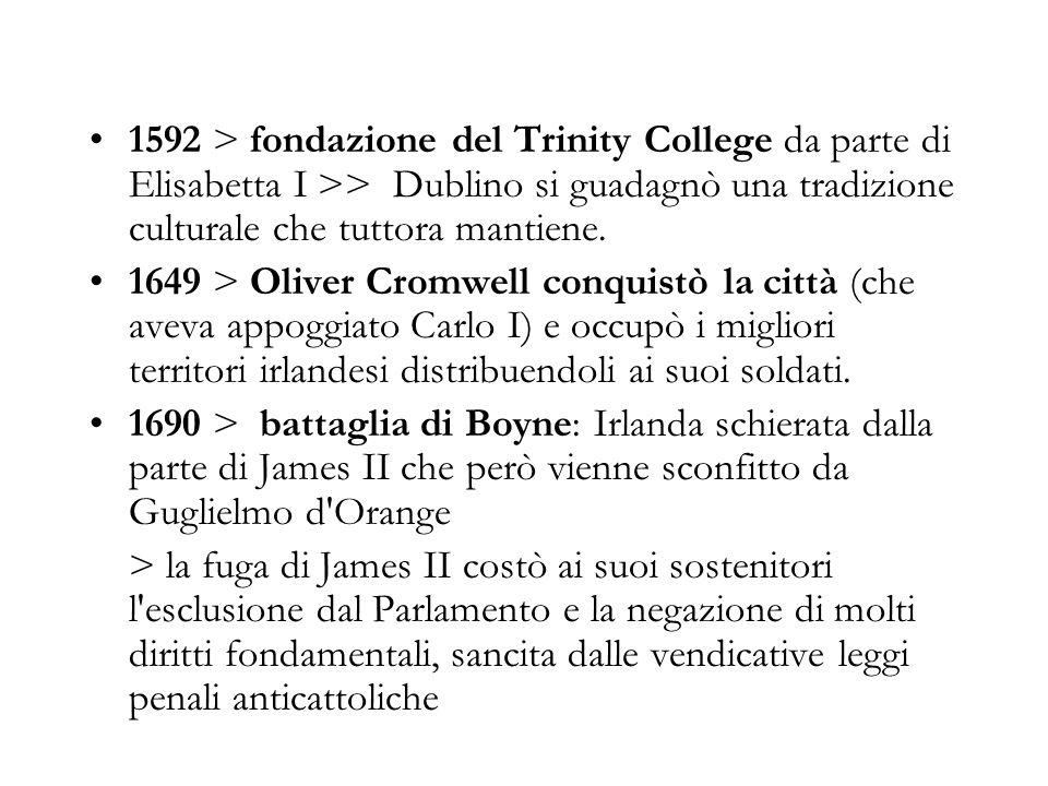 1592 > fondazione del Trinity College da parte di Elisabetta I >> Dublino si guadagnò una tradizione culturale che tuttora mantiene.