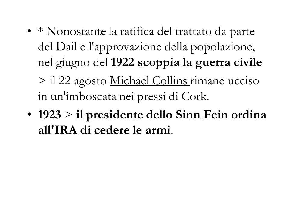 * Nonostante la ratifica del trattato da parte del Dail e l approvazione della popolazione, nel giugno del 1922 scoppia la guerra civile