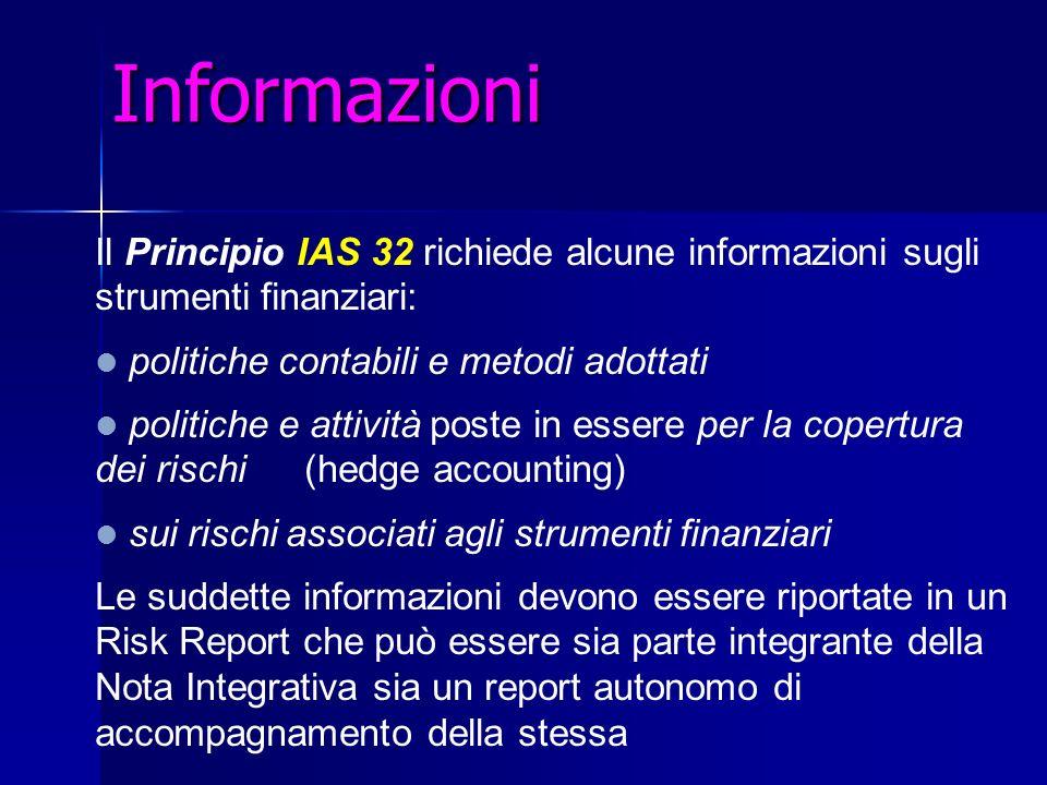 Informazioni Il Principio IAS 32 richiede alcune informazioni sugli strumenti finanziari: politiche contabili e metodi adottati.