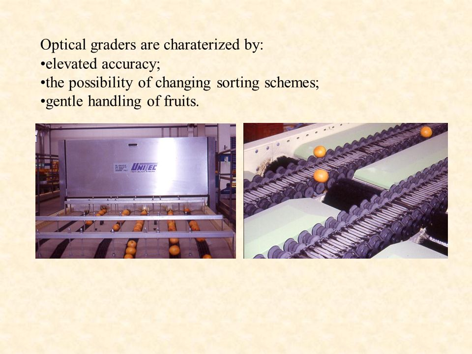 Optical graders are charaterized by: