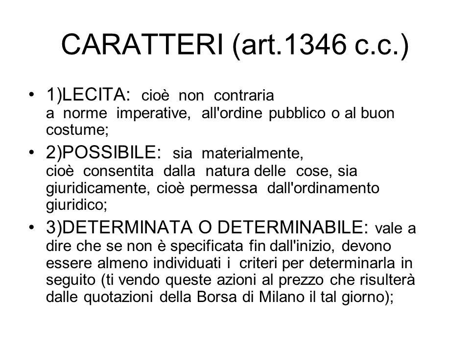 CARATTERI (art.1346 c.c.) 1)LECITA: cioè non contraria a norme imperative, all ordine pubblico o al buon costume;
