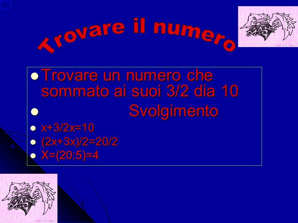 Trovare un numero che sommato ai suoi 3/2 dia 10 Svolgimento